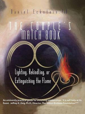The Couple's Match Book Lighting, Rekindling, or Extinguishing the Flame by Daniel Eckstein PhD