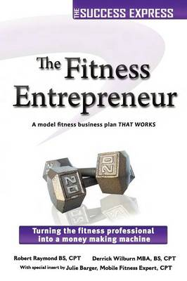 The Fitness Entrepreneur Turning the Fitness Professional into a Money Making Machine by Robert Raymond, Derrick Wilburn