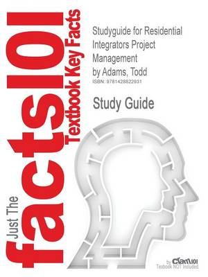 Studyguide for Residential Integrators Project Management by Adams, Todd, ISBN 9781418014117 by Cram101 Textbook Reviews