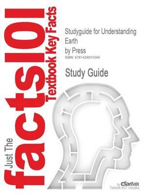 Studyguide for Understanding Earth by Press, ISBN 9780716796176 by Siever Grotzinger Jordan Press, Cram101 Textbook Reviews, Cram101 Textbook Reviews