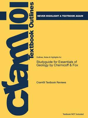 Studyguide for Essentials of Geology by Fox, Chernicoff &, ISBN 9780618221516 by Cram101 Textbook Reviews