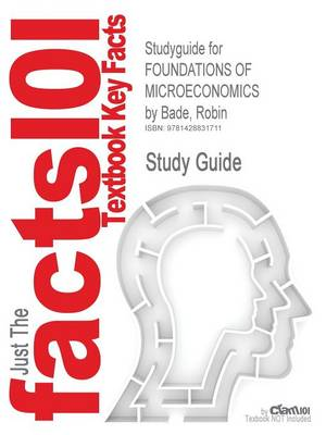Studyguide for Foundations of Microeconomics by Bade, Robin, ISBN 9780321522382 by Cram101 Textbook Reviews, Cram101 Textbook Reviews