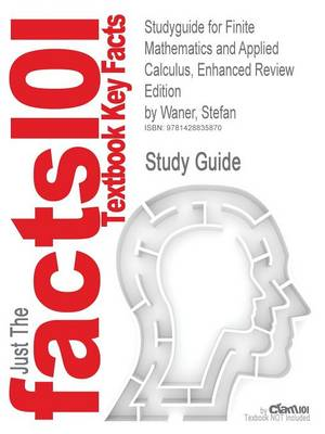 Studyguide for Finite Mathematics and Applied Calculus, Enhanced Review Edition by Waner, Stefan, ISBN 9780495384274 by Cram101 Textbook Reviews
