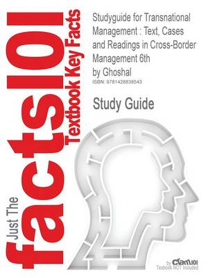 Studyguide for Transnational Management Text, Cases and Readings in Cross-Border Management 6th by Ghoshal, ISBN 9780078137112 by Cram101 Textbook Reviews, Cram101 Textbook Reviews