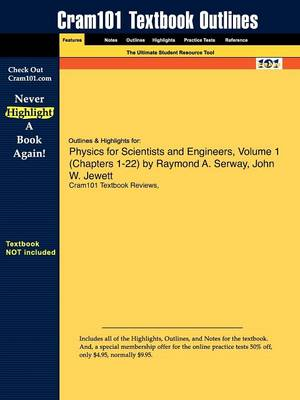Outlines & Highlights for Physics for Scientists and Engineers, Volume 1 (Chapters 1-22) by Raymond A. Serway, John W. Jewett by Cram101 Textbook Reviews