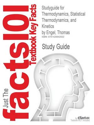 Studyguide for Thermodynamics, Statistical Thermodynamics, and Kinetics by Engel, Thomas, ISBN 9780805338447 by Cram101 Textbook Reviews