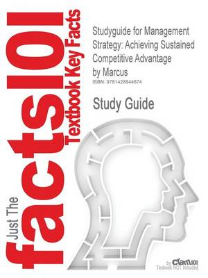 Studyguide for Management Strategy Achieving Sustained Competitive Advantage by Marcus, ISBN 9780073053080 by Cram101 Textbook Reviews, Cram101 Textbook Reviews