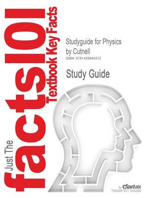 Studyguide for Physics by Cutnell, ISBN 9780471151838 by Cram101 Textbook Reviews, Cram101 Textbook Reviews