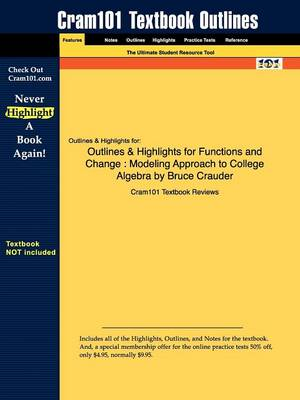 Studyguide for Functions and Change Modeling Approach to College Algebra by Crauder, Bruce, ISBN 9780618643011 by Cram101 Textbook Reviews