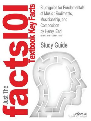 Studyguide for Fundamentals of Music Rudiments, Musicianship, and Composition by Henry, Earl, ISBN 9780132448260 by Cram101 Textbook Reviews, Cram101 Textbook Reviews