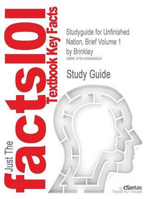 Studyguide for Unfinished Nation, Brief Volume 1 by Brinkley, ISBN 9780073133461 by Cram101 Textbook Reviews