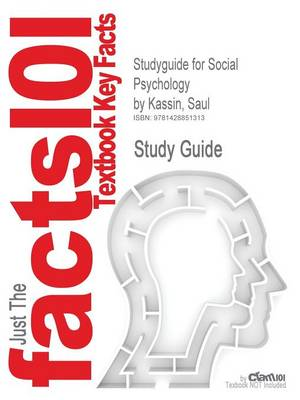Studyguide for Social Psychology by Kassin, Saul, ISBN 9780618868469 by Cram101 Textbook Reviews