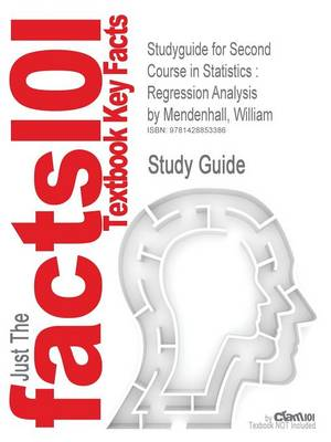 Studyguide for Second Course in Statistics Regression Analysis by Mendenhall, William, ISBN 9780130223234 by Cram101 Textbook Reviews