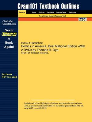 Studyguide for Politics in America, Brief National Edition by Dye, Thomas R., ISBN 9780132408172 by Cram101 Textbook Reviews