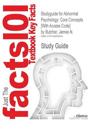 Studyguide for Abnormal Psychology Core Concepts [With Access Code] by Butcher, James N., ISBN 9780205486830 by Cram101 Textbook Reviews