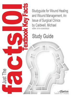 Studyguide for Wound Healing and Wound Management, an Issue of Surgical Clinics by Caldwell, Michael, ISBN 9781437726169 by Cram101 Textbook Reviews