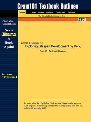 Studyguide for Exploring Lifespan Development by Berk, ISBN 9780205522682 by Cram101 Textbook Reviews
