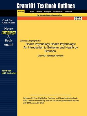 Studyguide for Health Psychology An Introduction to Behavior and Health by Feist, Brannon &, ISBN 9780495090656 by Cram101 Textbook Reviews