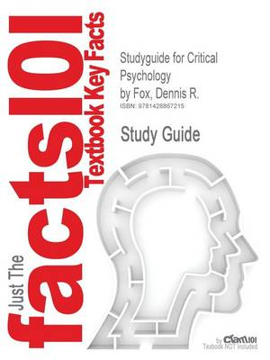 Studyguide for Critical Psychology by Fox, Dennis R., ISBN 9781847871732 by Cram101 Textbook Reviews