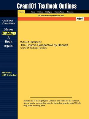 Outlines & Highlights for the Cosmic Perspective by Bennett et al. by Cram101 Textbook Reviews