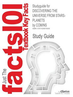 Studyguide for Discovering the Universe From Stars-Planets by Comins, ISBN 9781429230421 by Cram101 Textbook Reviews