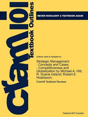 Studyguide for Strategic Management Concepts and Cases - Competitiveness and Globalization by Hoskisson;, ISBN 9781439042304 by Cram101 Textbook Reviews, Cram101 Textbook Reviews