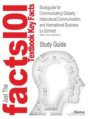 Studyguide for Communicating Globally Intercultural Communication and International Business by Schmidt, ISBN 9781412913171 by Cram101 Textbook Reviews