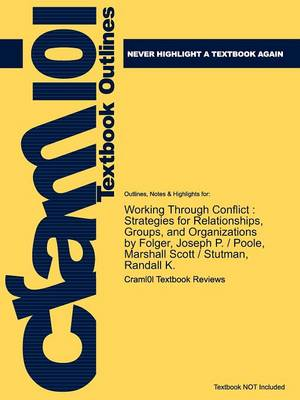 Studyguide for Working Through Conflict Strategies for Relationships, Groups, and Organizations by Folger, ISBN 9780205569892 by Cram101 Textbook Reviews