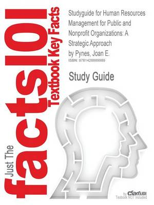 Studyguide for Human Resources Management for Public and Nonprofit Organizations A Strategic Approach by Pynes, Joan E., ISBN 9780470331859 by Cram101 Textbook Reviews