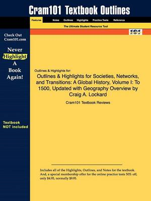 Outlines & Highlights for Societies, Networks, and Transitions A Global History, Volume I: To 1500, Updated with Geography Overview by Craig A. Lockard by Cram101 Textbook Reviews