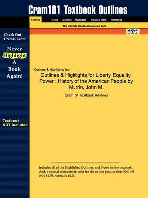 Outlines & Highlights for Liberty, Equality, Power History of the American People by Murrin, John M. by Cram101 Textbook Reviews