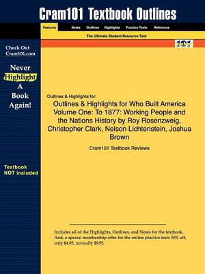 Outlines & Highlights for Who Built America? Volume One To 1877: Working People and the Nation's History by American Social History Project by Cram101 Textbook Reviews