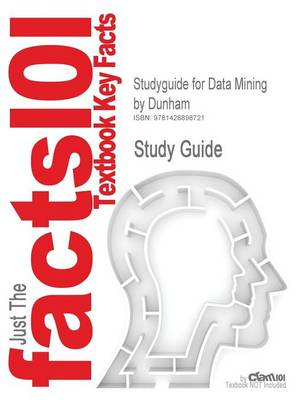 Studyguide for Data Mining by Dunham, ISBN 9780130888921 by Cram101 Textbook Reviews