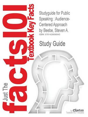 Studyguide for Public Speaking Audience-Centered Approach by Beebe, Steven A., ISBN 9780205543014 by Cram101 Textbook Reviews, Cram101 Textbook Reviews