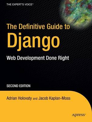 The Definitive Guide to Django Web Development Done Right by Adrian Holovaty, Jacob Kaplan-Moss