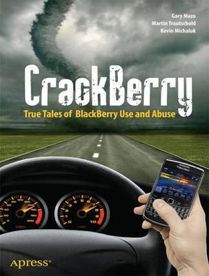 CrackBerry True Tales of BlackBerry Use and Abuse by Kevin J. Michaluk, Gary Mazo, Martin Trautschold, MSL Made Simple Learning