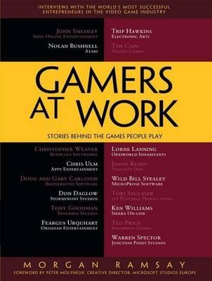 Gamers at Work Stories Behind the Games People Play by Morgan Ramsay