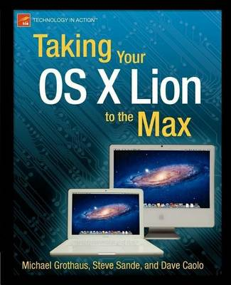 Taking Your OS X Lion to the Max by Steve Sande, Michael Grothaus, Dave Caolo