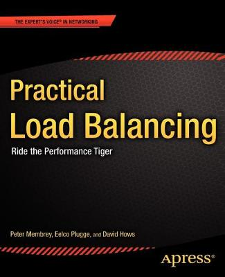 Practical Load Balancing Ride the Performance Tiger by James Little, Eelco Plugge, Peter Membrey, David Hows