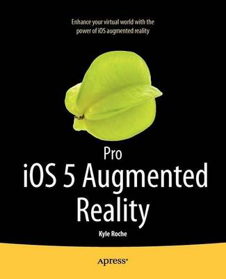 Pro iOS 5 Augmented Reality by Kyle Roche