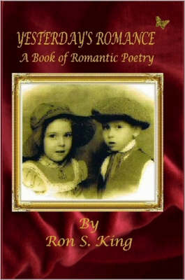 Yesterday's Romance - A Book of Romantic Poems by Julie K. Zerbe, Ron S. King