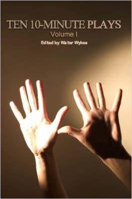 Ten 10-Minute Plays by Walter Wykes, Jeanette D. Farr, Nick Zagone