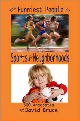 The Funniest People in Sports and Neighborhoods 500 Anecdotes by David, Bruce