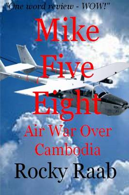 Mike Five Eight Air War Over Cambodia by Rocky Raab