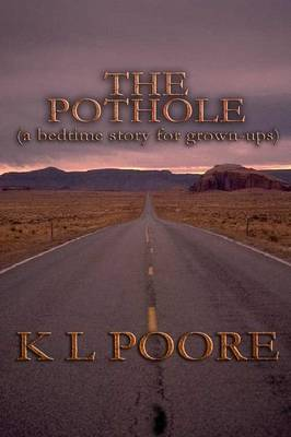 The Pothole A Bedtime Story for Grown-Ups by K L, Poore