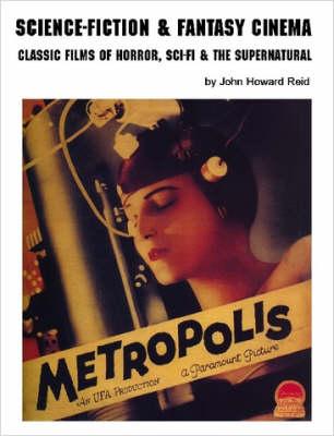 SCIENCE FICTION & FANTASY CINEMA: Classic Films of Horror, Sci-Fi & the Supernatural by John Howard Reid