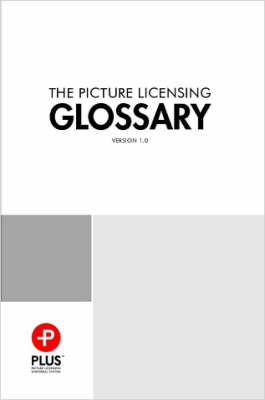 PLUS Picture Licensing Glossary by Inc. PLUS Coalition