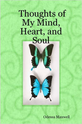 Thoughts of My Mind, Heart, and Soul by Odessa Maxwell