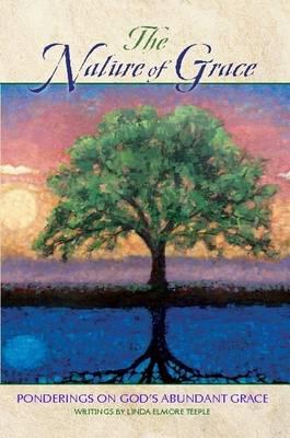 The Nature of Grace: Ponderings on God's Abundant Grace by Linda Elmore Teeple