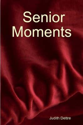 Senior Moments by Judith Dettre